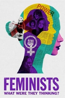 Feminists: What Were They Thinking?