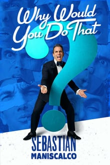 Sebastian Maniscalco: Why Would You Do That?