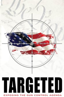 Targeted: Exposing the Gun Control Agenda